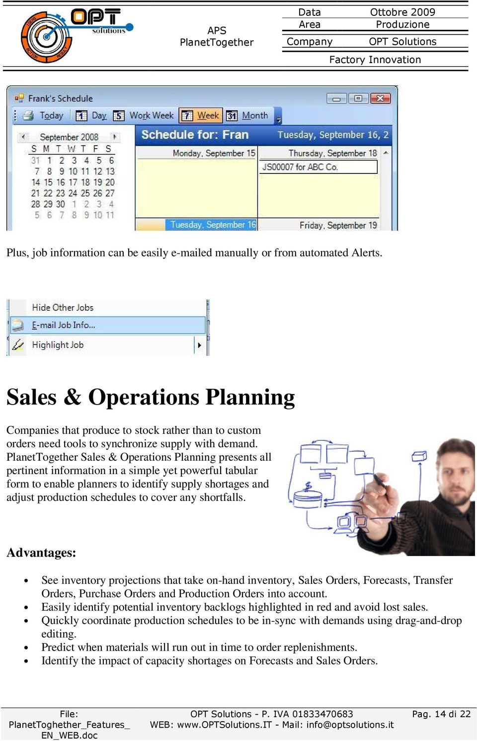 Sales & Operations Planning presents all pertinent information in a simple yet powerful tabular form to enable planners to identify supply shortages and adjust production schedules to cover any