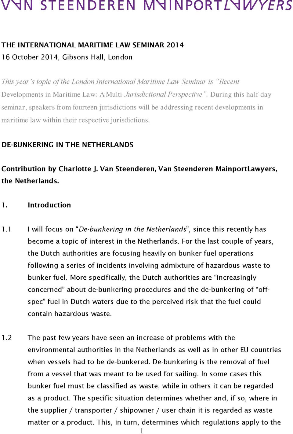 DE-BUNKERING IN THE NETHERLANDS Contribution by Charlotte J. Van Steenderen, Van Steenderen MainportLawyers, the Netherlands. 1. Introduction 1.