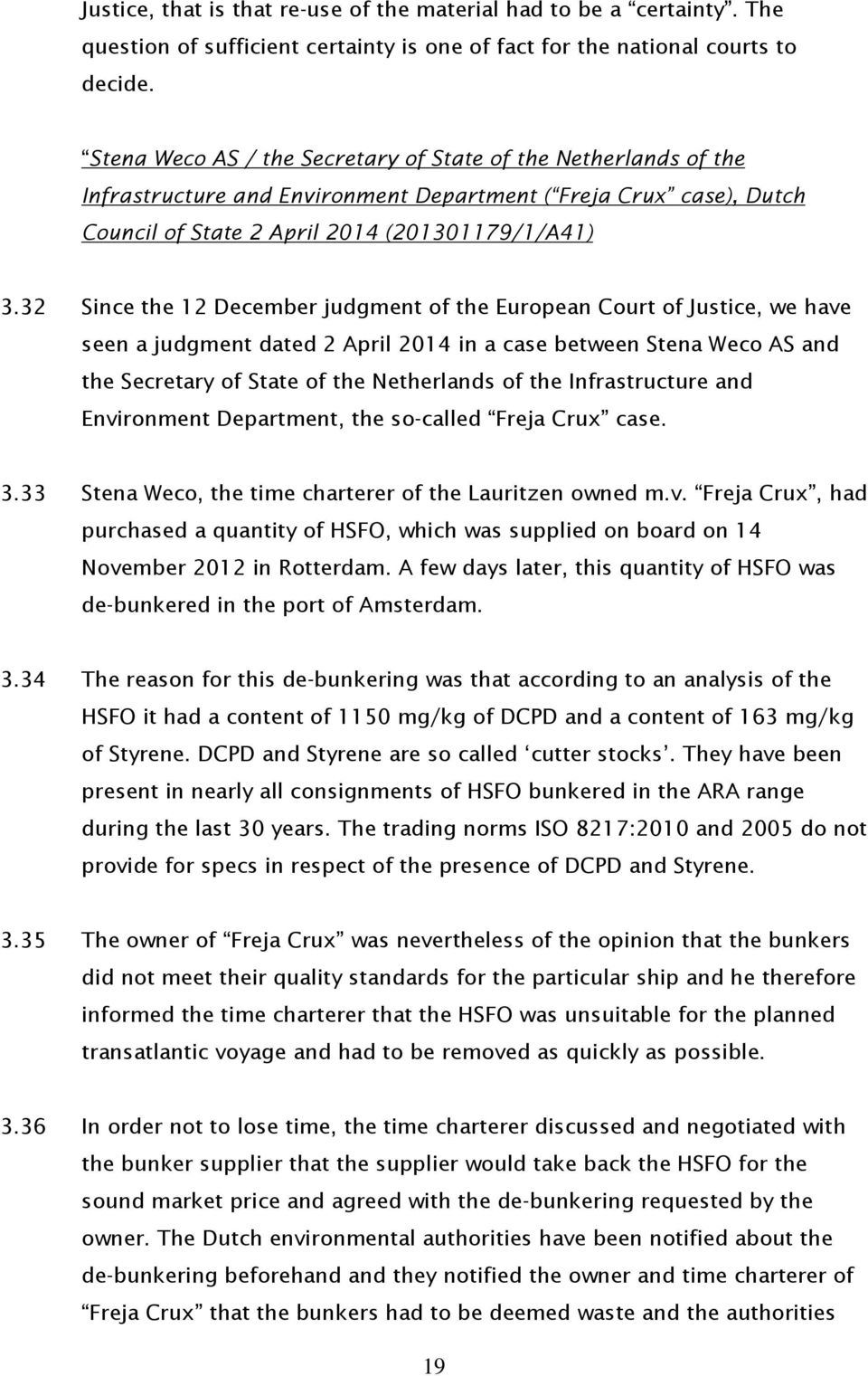 32 Since the 12 December judgment of the European Court of Justice, we have seen a judgment dated 2 April 2014 in a case between Stena Weco AS and the Secretary of State of the Netherlands of the