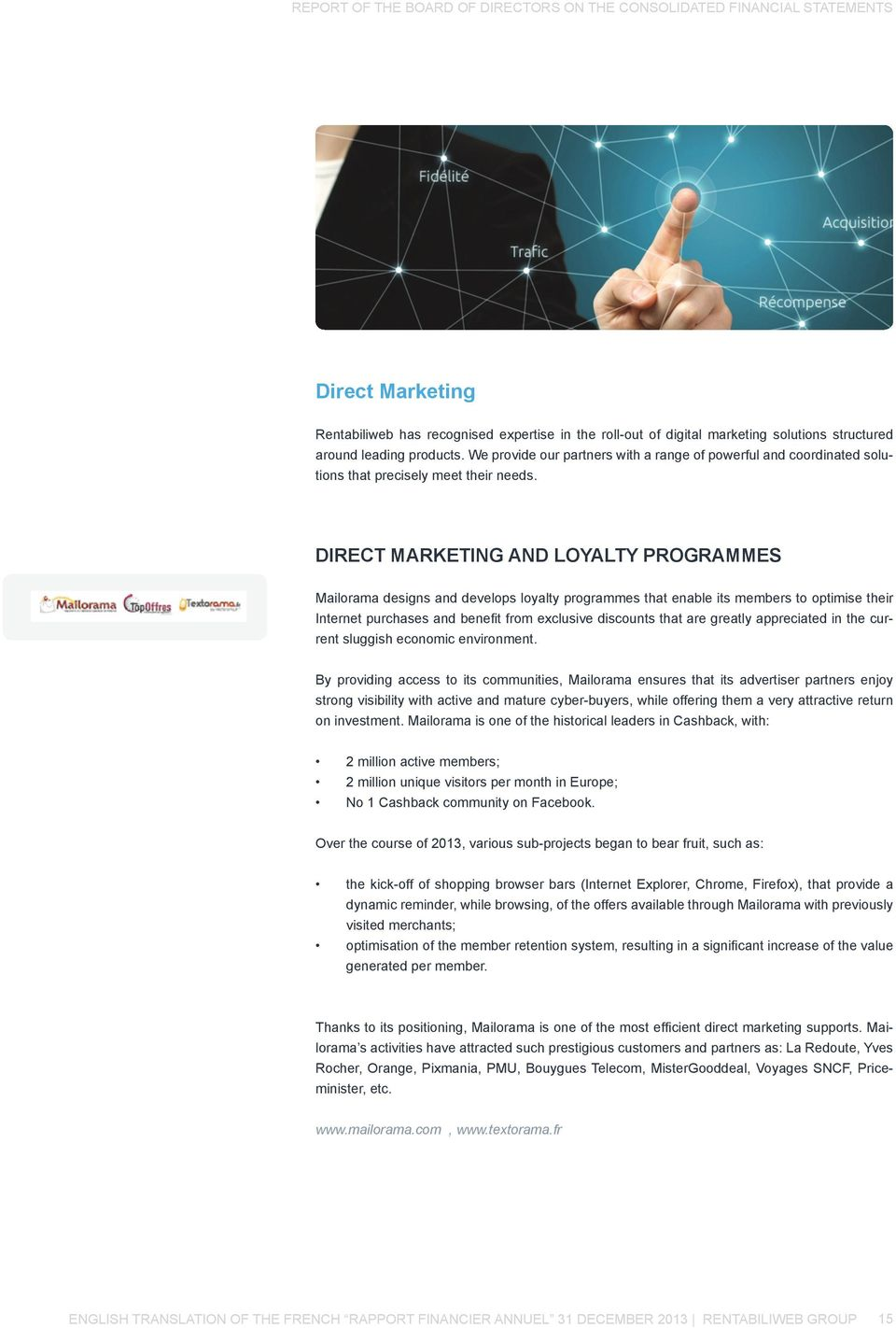 DIRECT MARKETING AND LOYALTY PROGRAMMES Mailorama designs and develops loyalty programmes that enable its members to optimise their Internet purchases and benefit from exclusive discounts that are