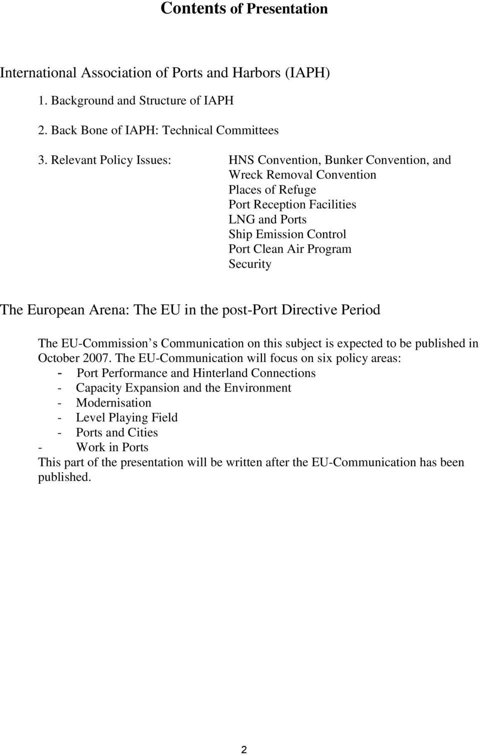 The European Arena: The EU in the post-port Directive Period The EU-Commission s Communication on this subject is expected to be published in October 2007.