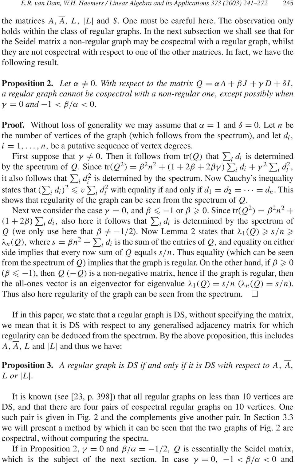 In the next subsection we shall see that for the Seidel matrix a non-regular graph may be cospectral with a regular graph, whilst they are not cospectral with respect to one of the other matrices.