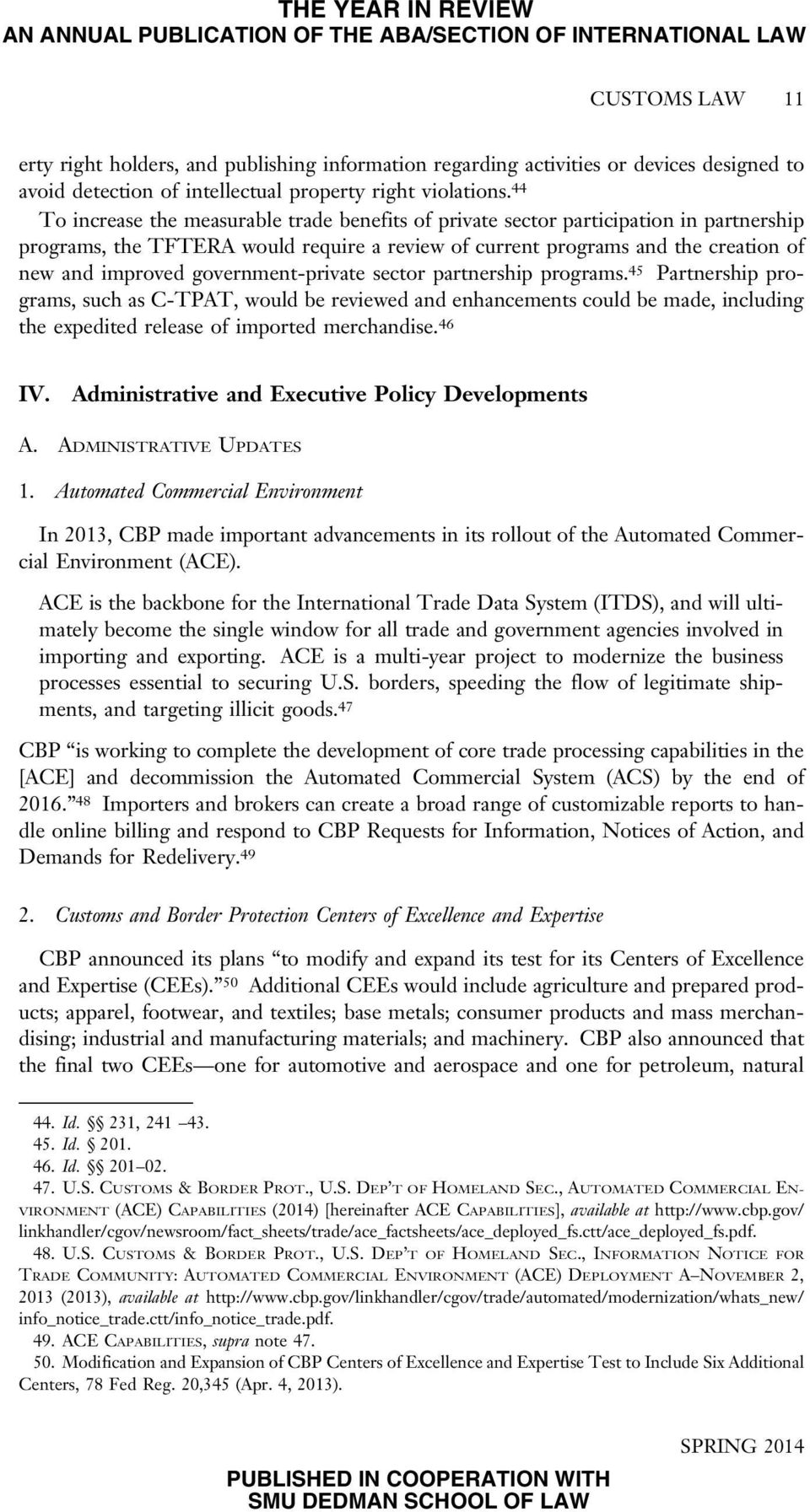 government-private sector partnership programs. 45 Partnership programs, such as C-TPAT, would be reviewed and enhancements could be made, including the expedited release of imported merchandise.