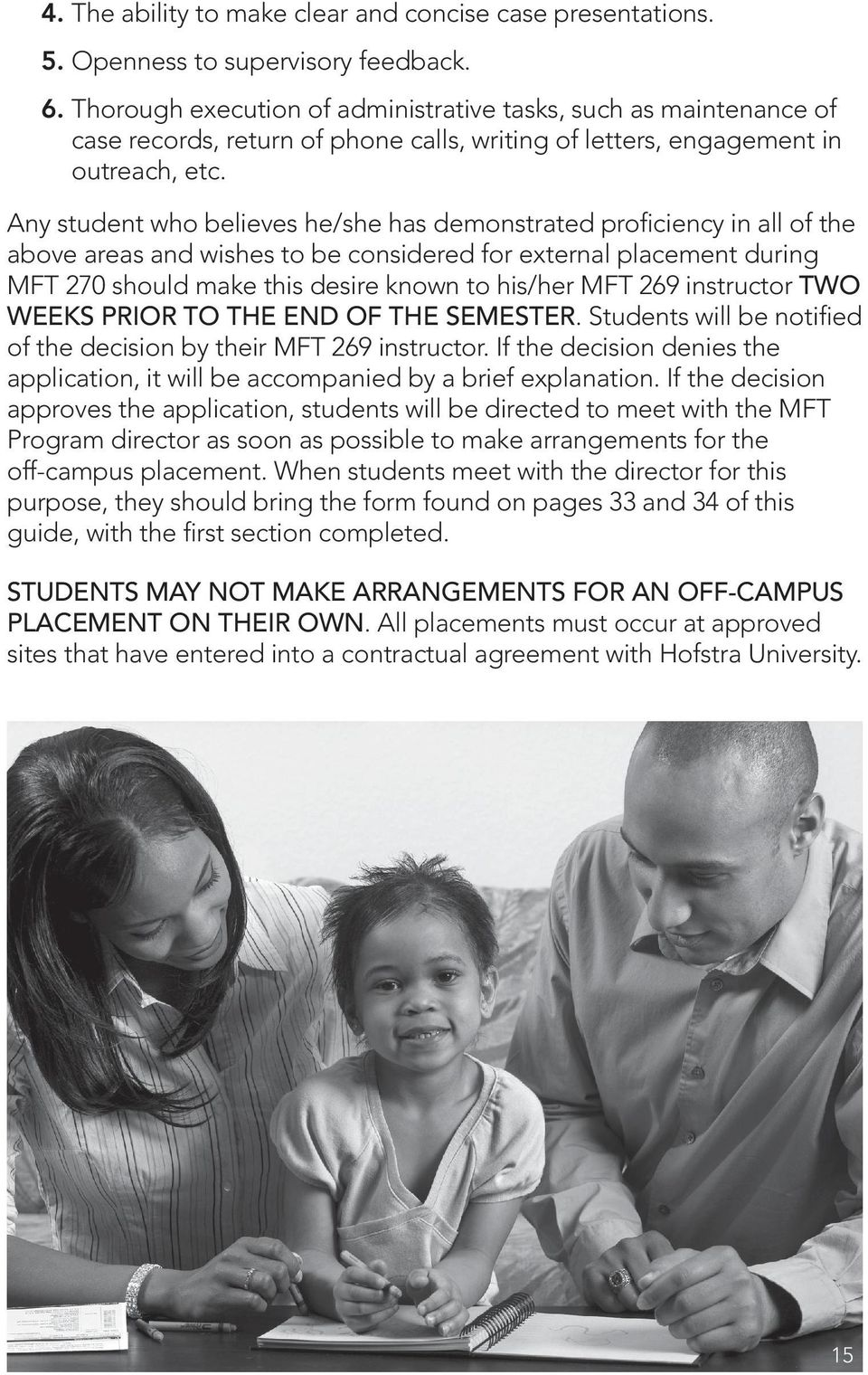 Any student who believes he/she has demonstrated proficiency in all of the above areas and wishes to be considered for external placement during MFT 270 should make this desire known to his/her MFT