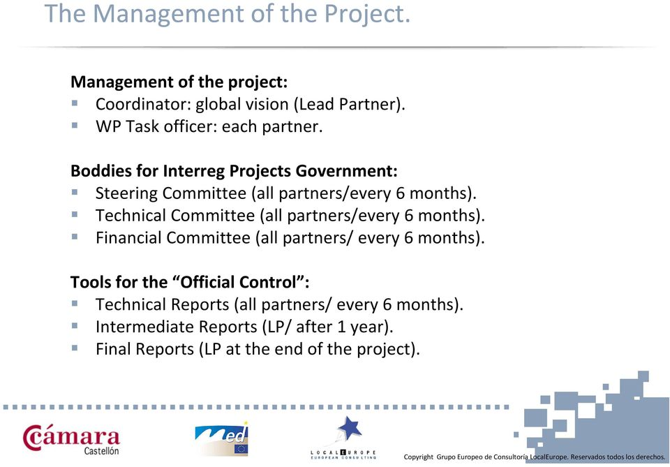 Technical Committee (all partners/every 6 months). Financial Committee (all partners/ every 6 months).
