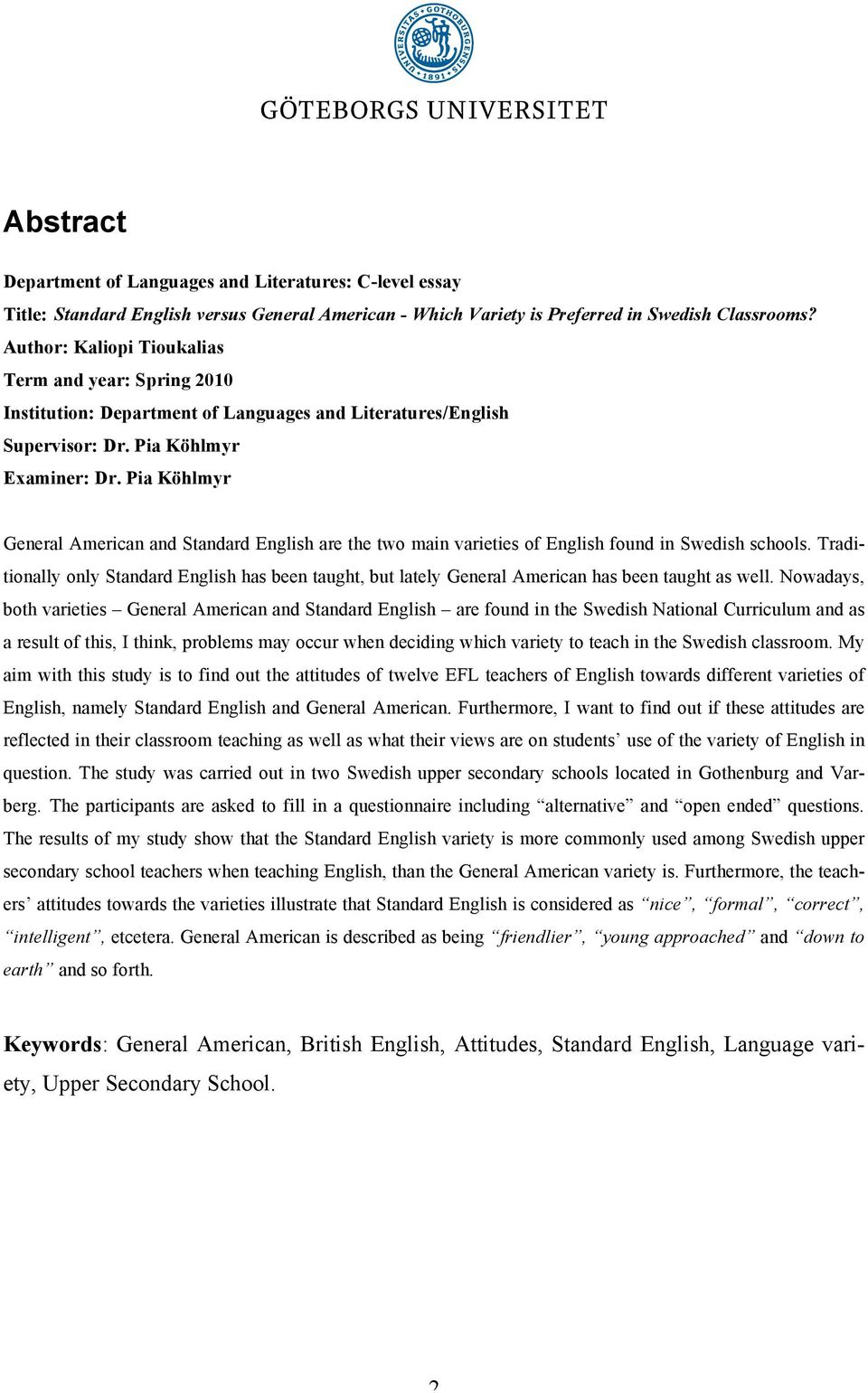 Pia Köhlmyr General American and Standard English are the two main varieties of English found in Swedish schools.