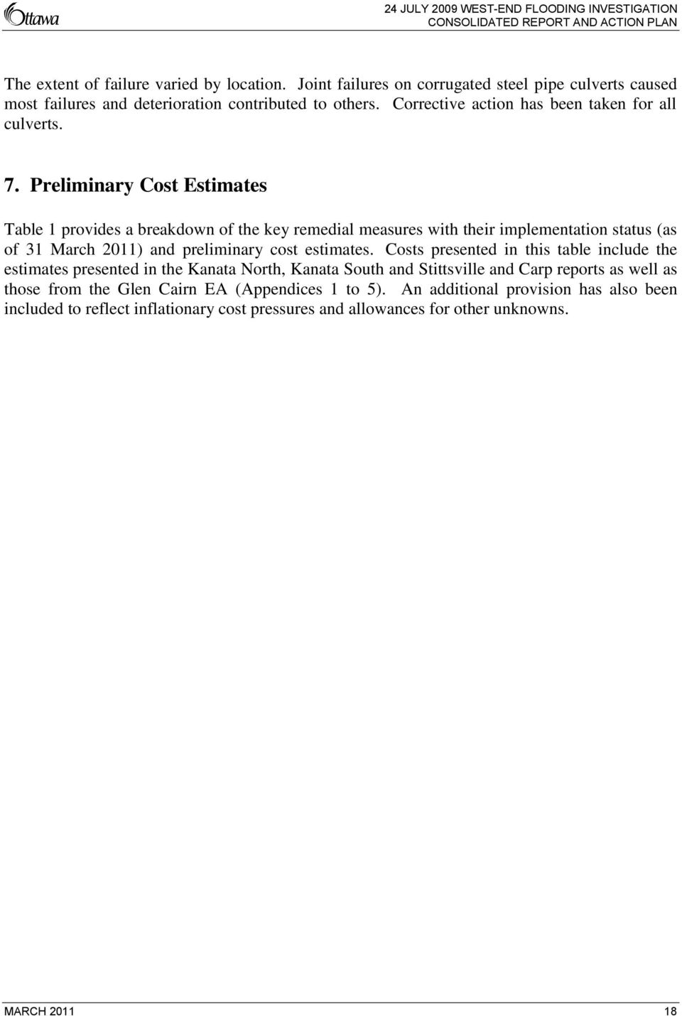 Preliminary Cost Estimates Table 1 provides a breakdown of the key remedial measures with their implementation status (as of 31 March 2011) and preliminary cost estimates.