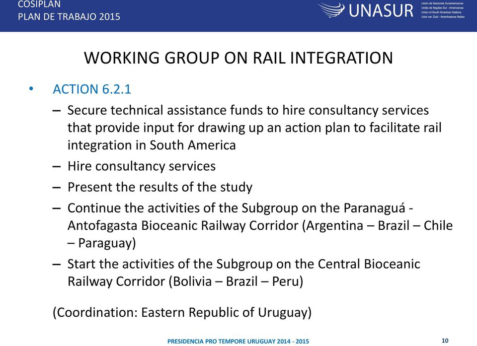 action plan to facilitate rail integration in South America Hire consultancy services Present the results of the study Continue the