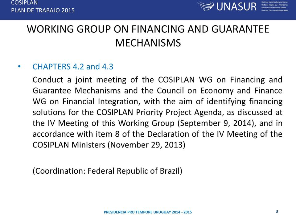 Financial Integration, with the aim of identifying financing solutions for the COSIPLAN Priority Project Agenda, as discussed at the IV