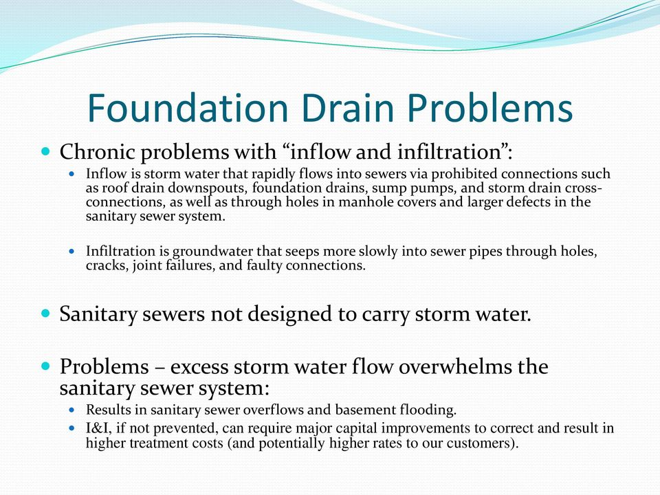 Infiltration is groundwater that seeps more slowly into sewer pipes through holes, cracks, joint failures, and faulty connections. Sanitary sewers not designed to carry storm water.