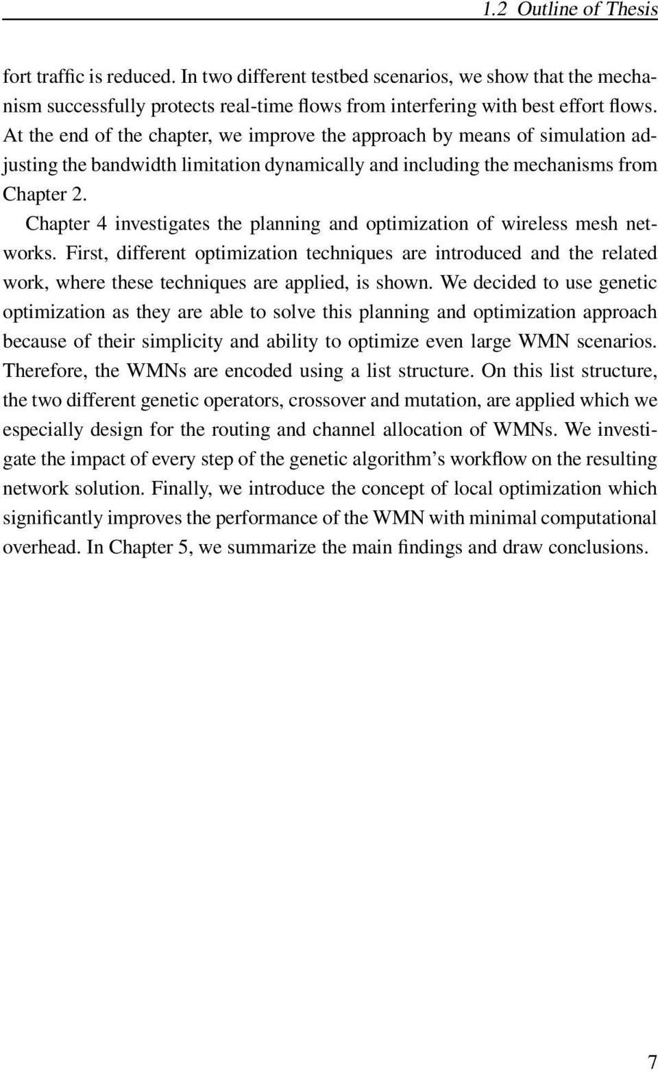 Chapter 4 investigates the planning and optimization of wireless mesh networks.