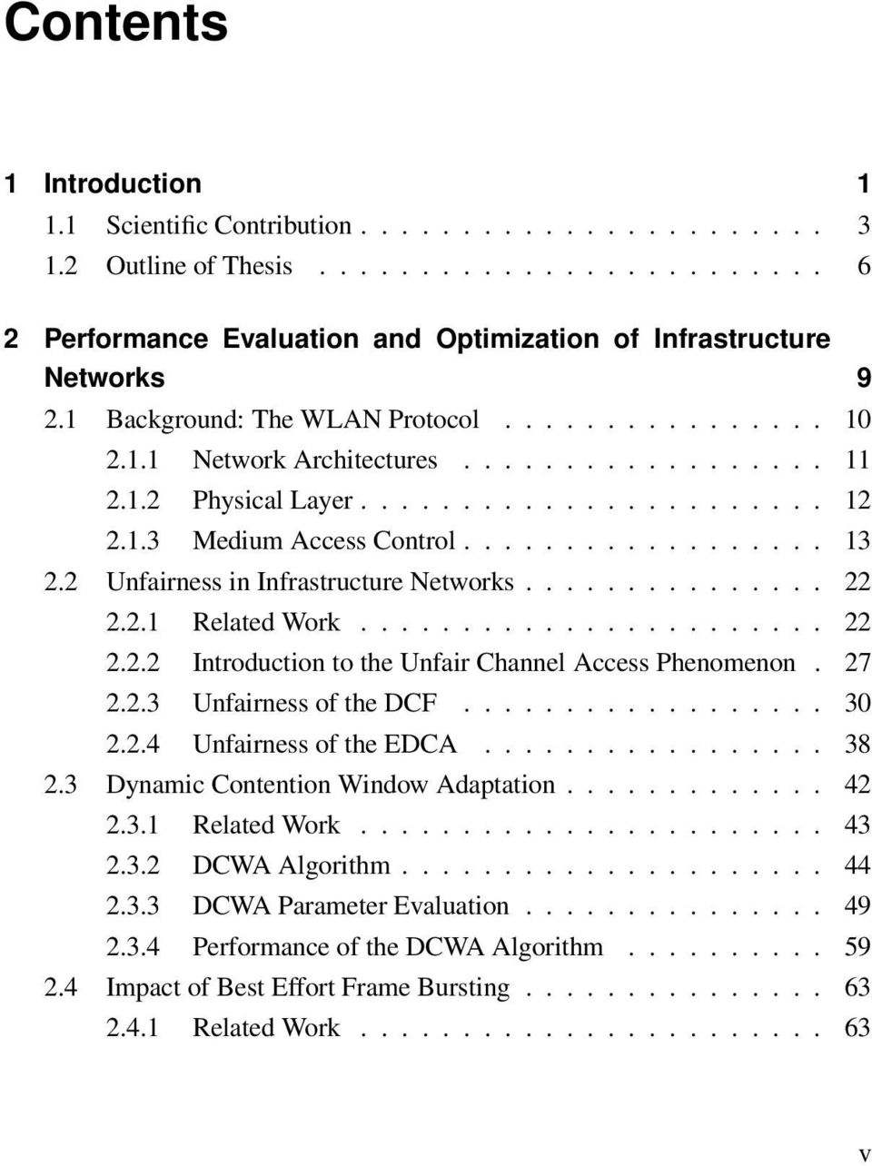 2 Unfairness in Infrastructure Networks............... 22 2.2.1 Related Work....................... 22 2.2.2 Introduction to the Unfair Channel Access Phenomenon. 27 2.2.3 Unfairness of the DCF.................. 30 2.