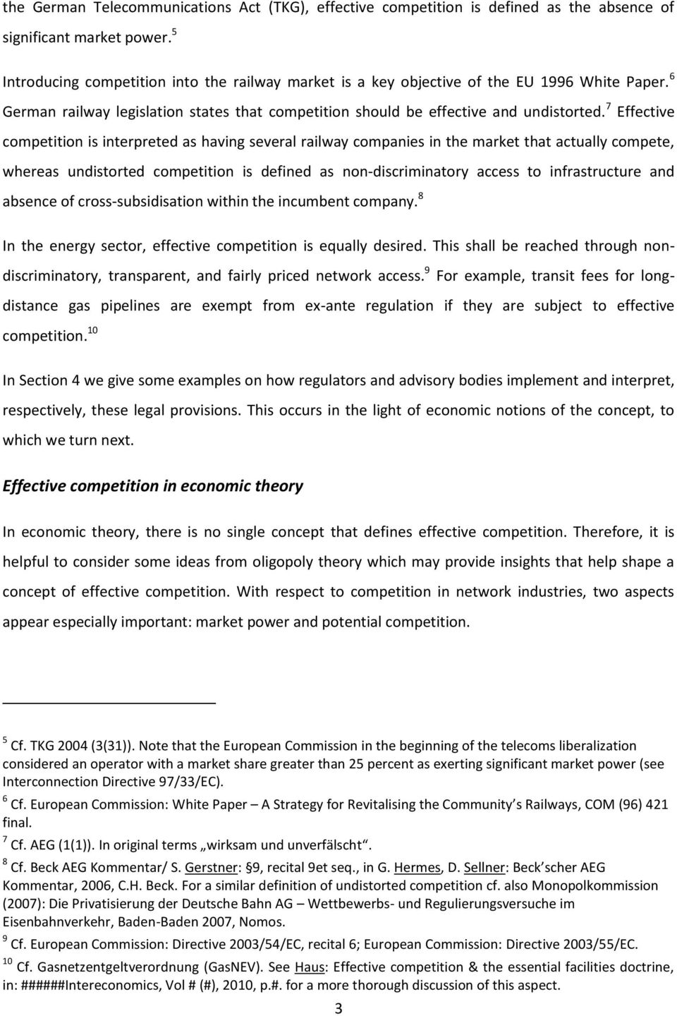 7 Effective competition is interpreted as having several railway companies in the market that actually compete, whereas undistorted competition is defined as non-discriminatory access to