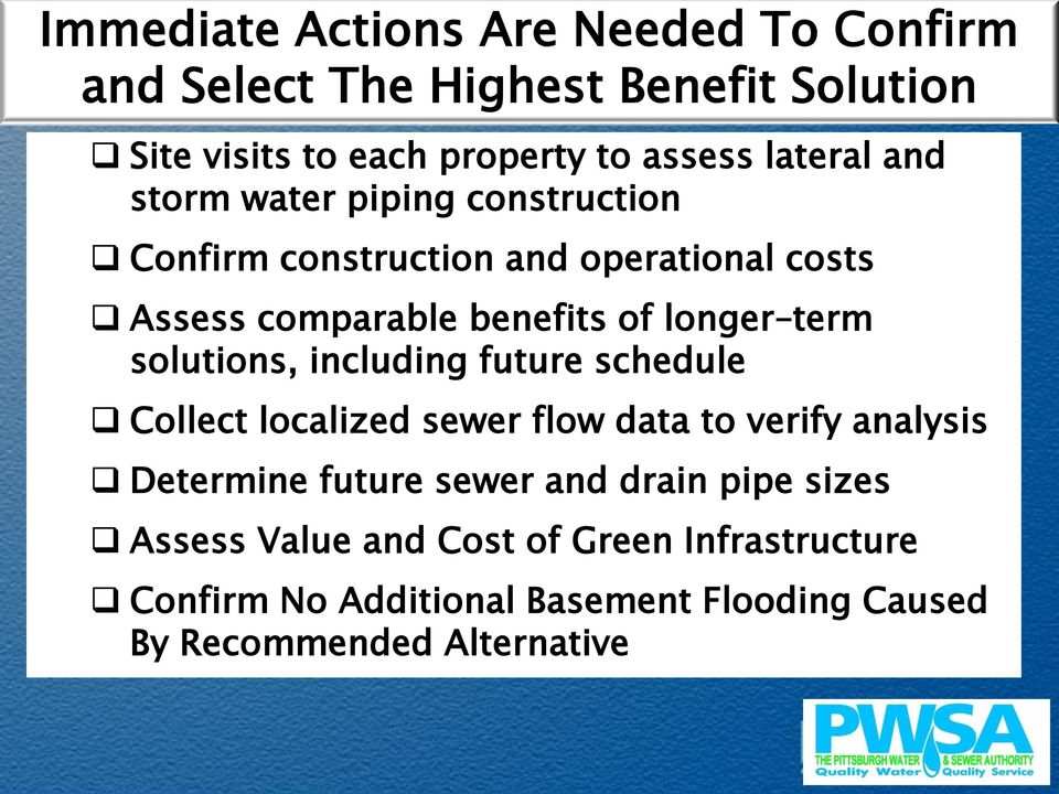 term solutions, including future schedule Collect localized sewer flow data to verify analysis Determine future sewer and