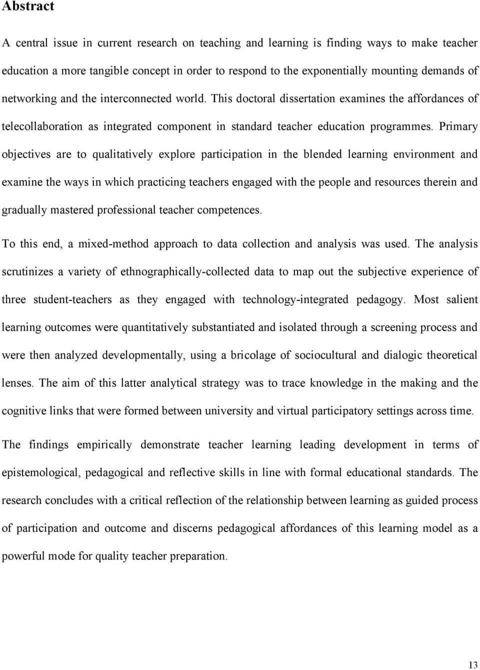 Primary objectives are to qualitatively explore participation in the blended learning environment and examine the ways in which practicing teachers engaged with the people and resources therein and