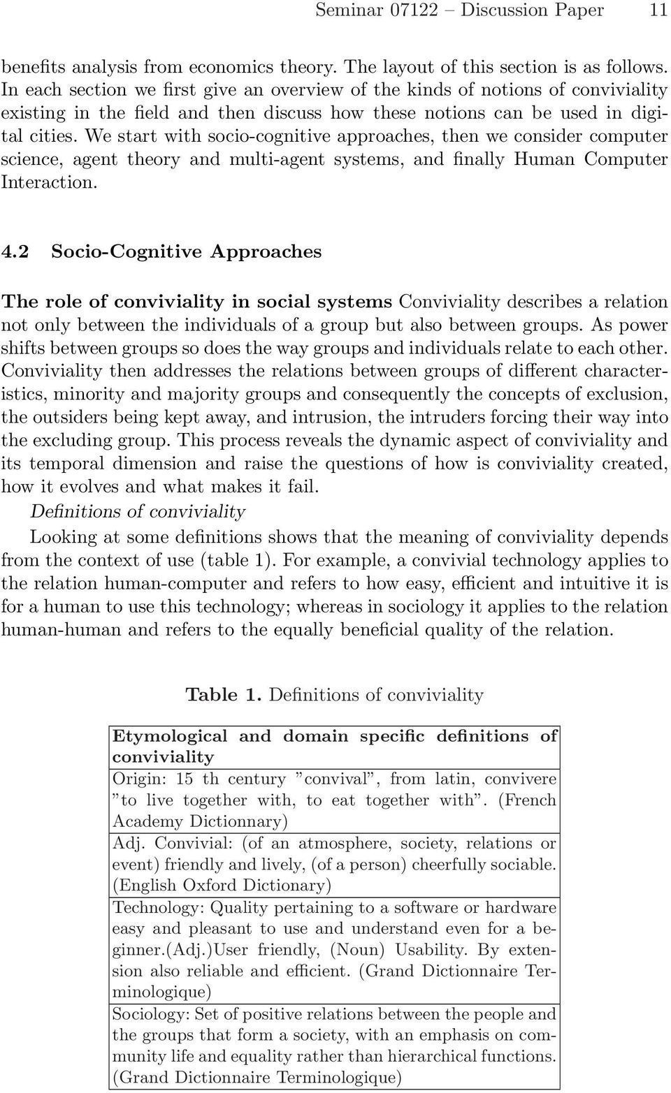 We start with socio-cognitive approaches, then we consider computer science, agent theory and multi-agent systems, and finally Human Computer Interaction. 4.