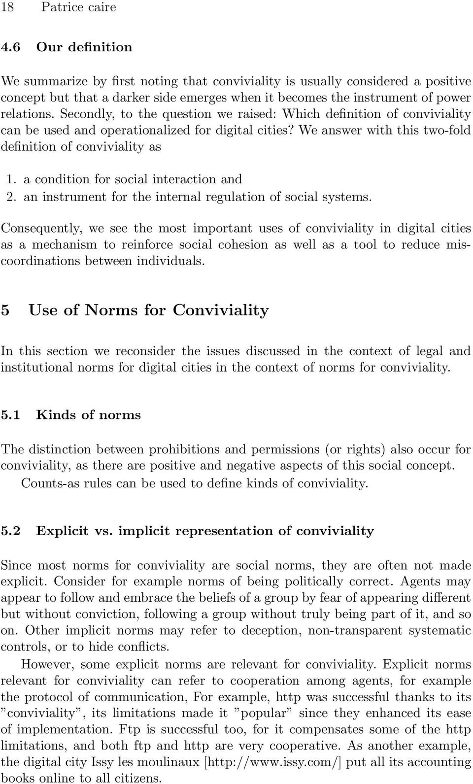 Secondly, to the question we raised: Which definition of conviviality can be used and operationalized for digital cities? We answer with this two-fold definition of conviviality as 1.