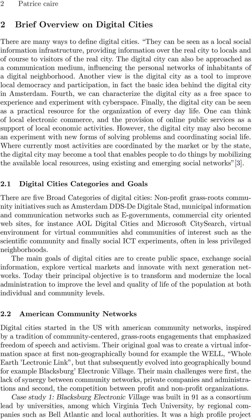 The digital city can also be approached as a communication medium, influencing the personal networks of inhabitants of a digital neighborhood.