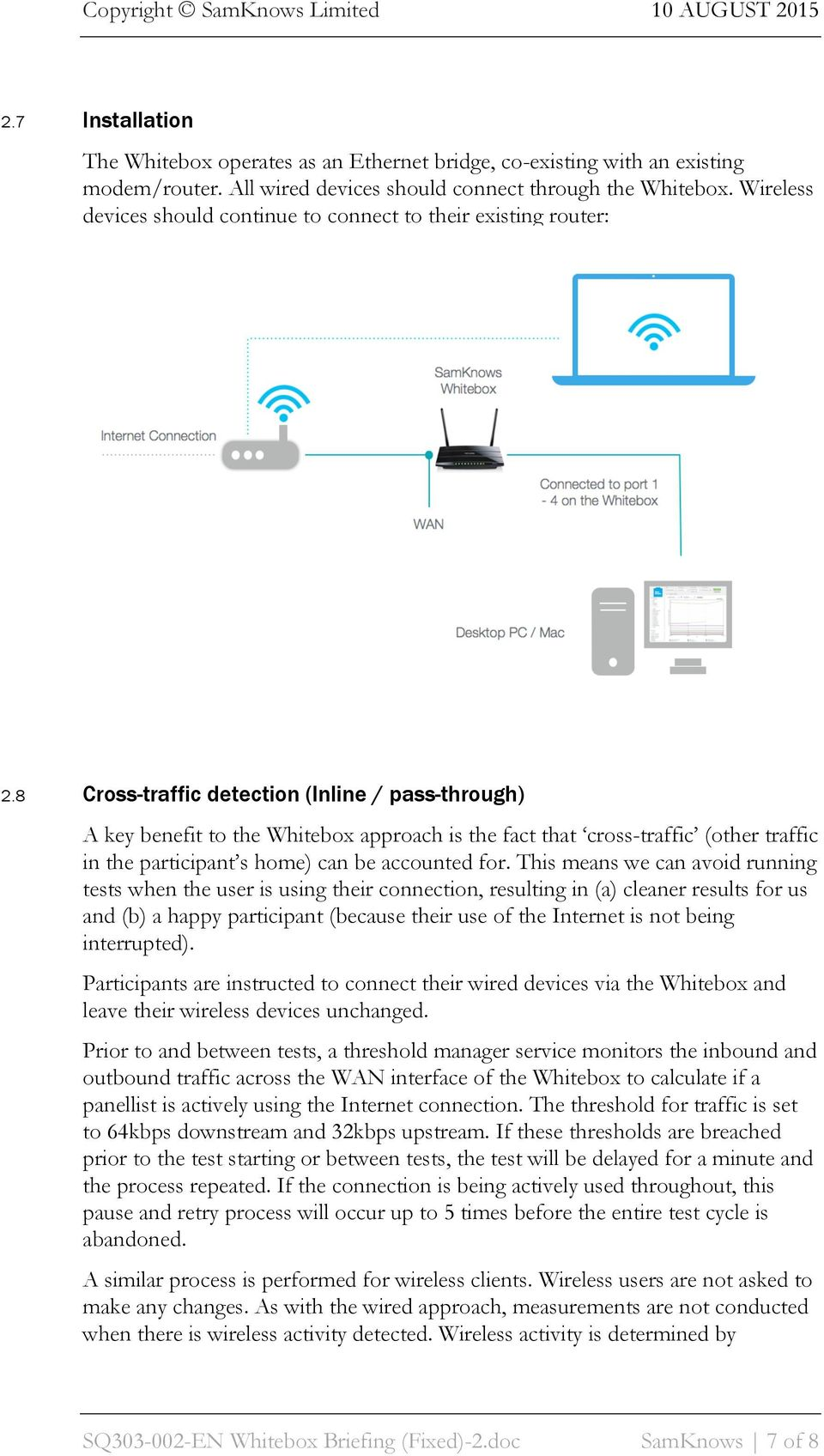 8 Cross-traffic detection (Inline / pass-through) A key benefit to the Whitebox approach is the fact that cross-traffic (other traffic in the participant s home) can be accounted for.