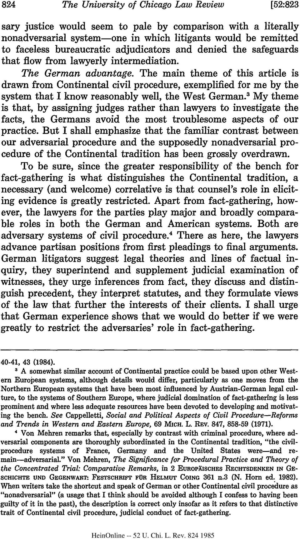 The main theme of this article is drawn from Continental civil procedure, exemplified for me by the system that I know reasonably well, the West German.