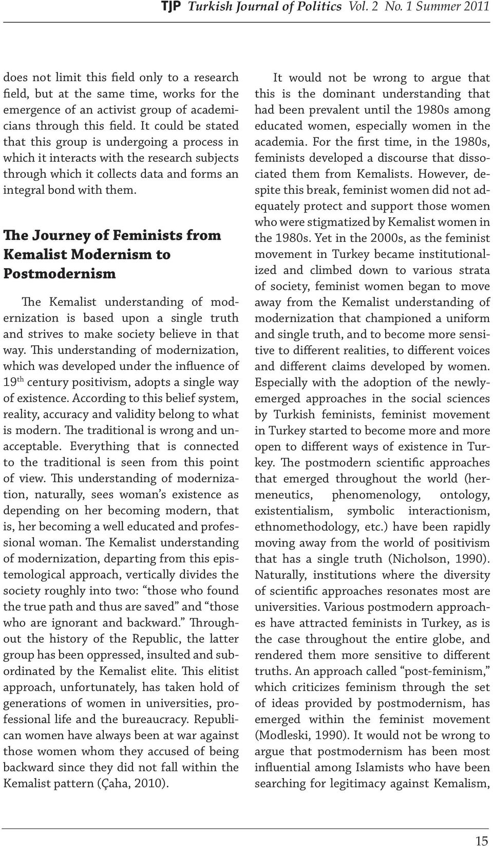 The Journey of Feminists from Kemalist Modernism to Postmodernism The Kemalist understanding of modernization is based upon a single truth and strives to make society believe in that way.