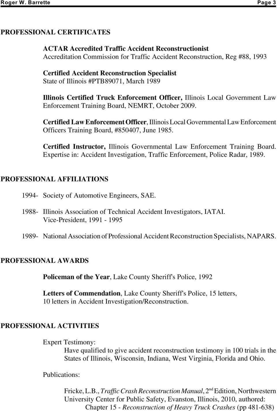 Reconstruction Specialist State of Illinois #PTB89071, March 1989 Illinois Certified Truck Enforcement Officer, Illinois Local Government Law Enforcement Training Board, NEMRT, October 2009.