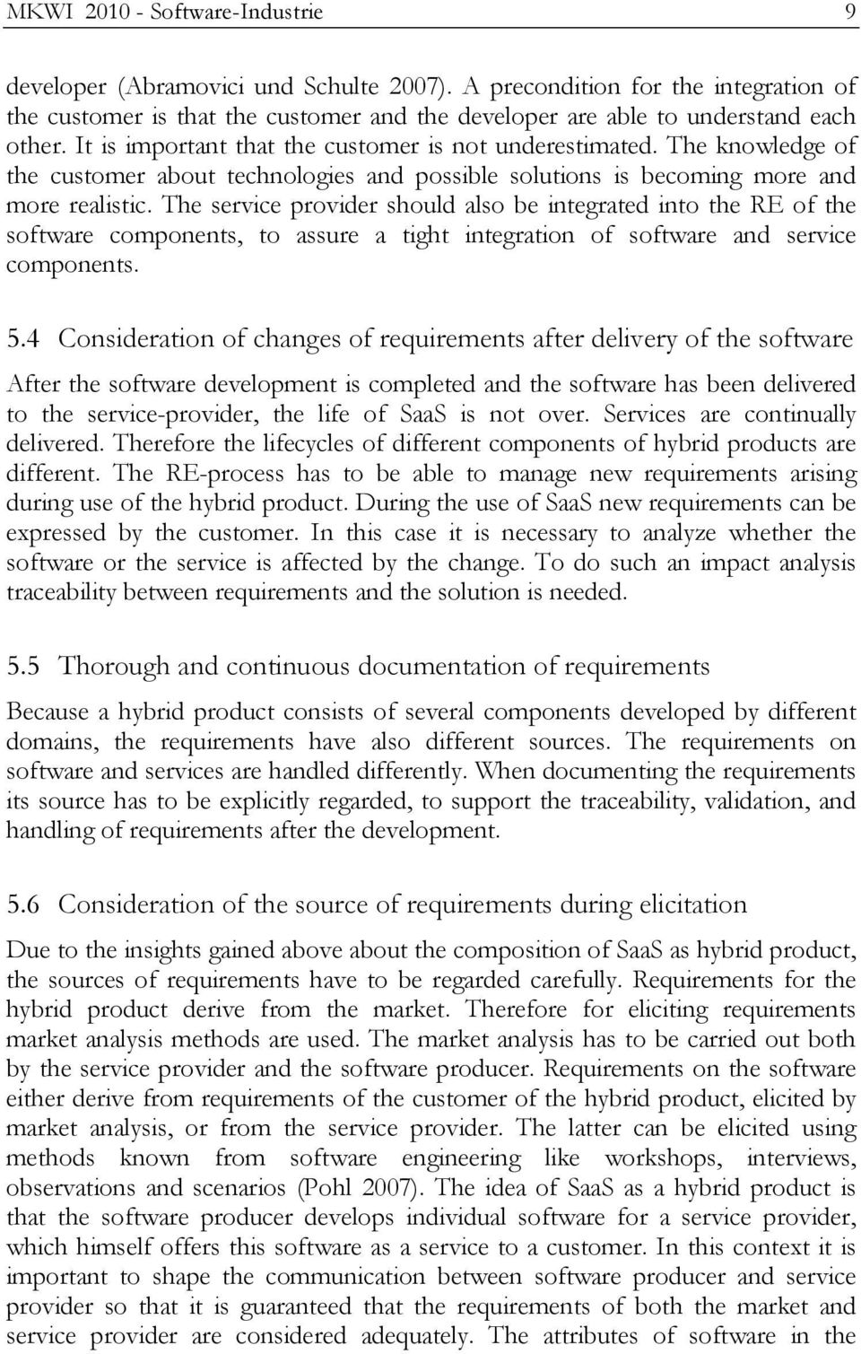 The service provider should also be integrated into the RE of the software components, to assure a tight integration of software and service components. 5.