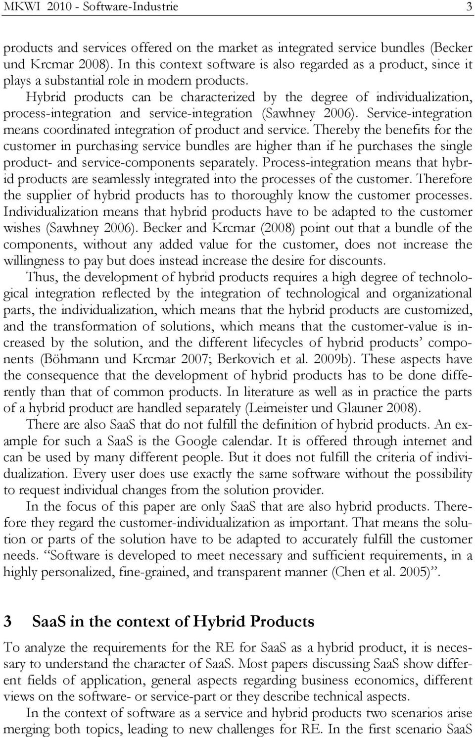 Hybrid products can be characterized by the degree of individualization, process-integration and service-integration (Sawhney 2006).