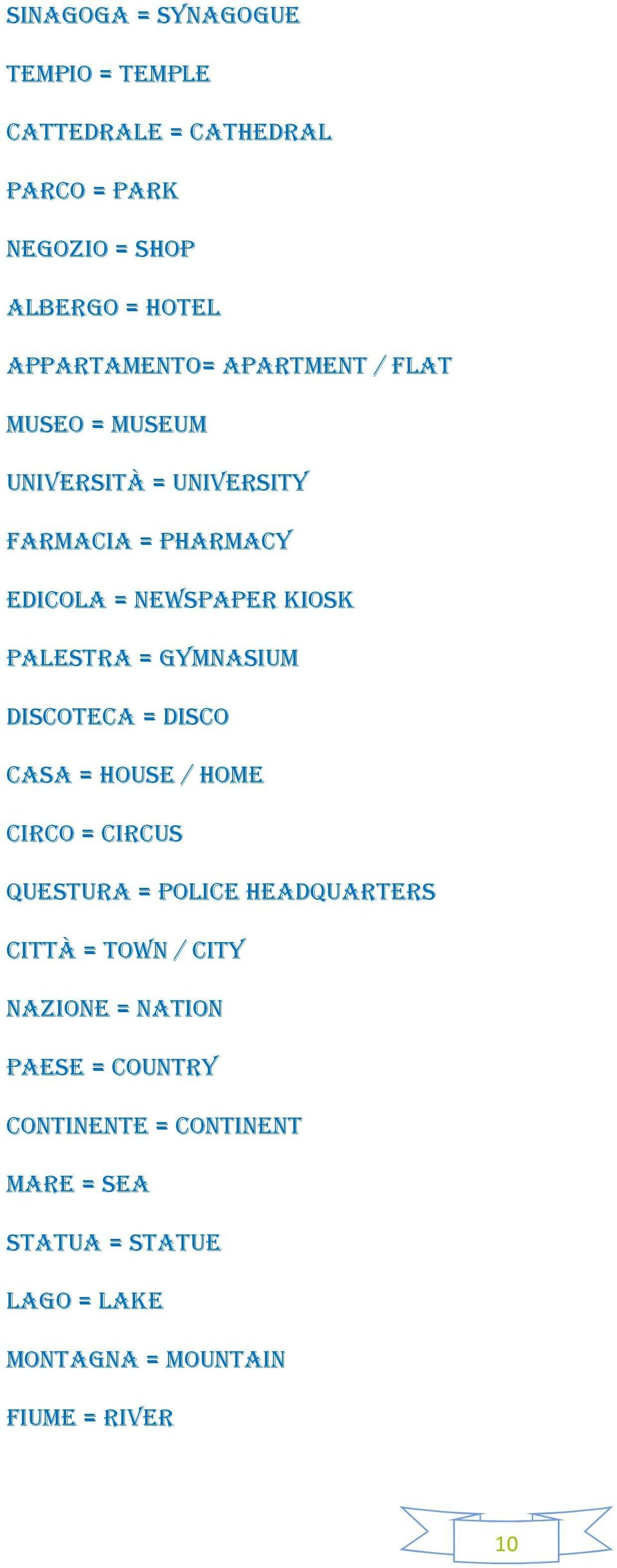 GYMNASIUM DISCOTECA = DISCO CASA = HOUSE / HOME CIRCO = CIRCUS QUESTURA = POLICE HEADQUARTERS CITTÀ = TOWN / CITY
