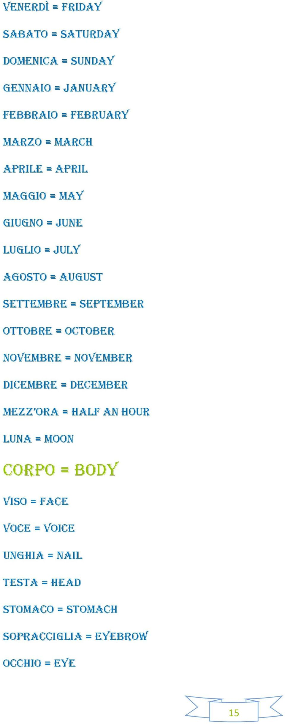 OTTOBRE = OCTOBER NOVEMBRE = NOVEMBER DICEMBRE = DECEMBER MEZZ ORA = HALF AN HOUR LUNA = MOON CORPO =