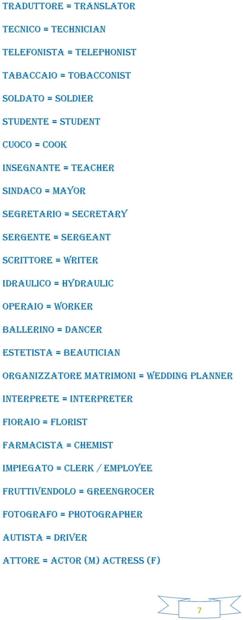 WORKER BALLERINO = DANCER ESTETISTA = BEAUTICIAN ORGANIZZATORE MATRIMONI = WEDDING PLANNER INTERPRETE = INTERPRETER FIORAIO = FLORIST