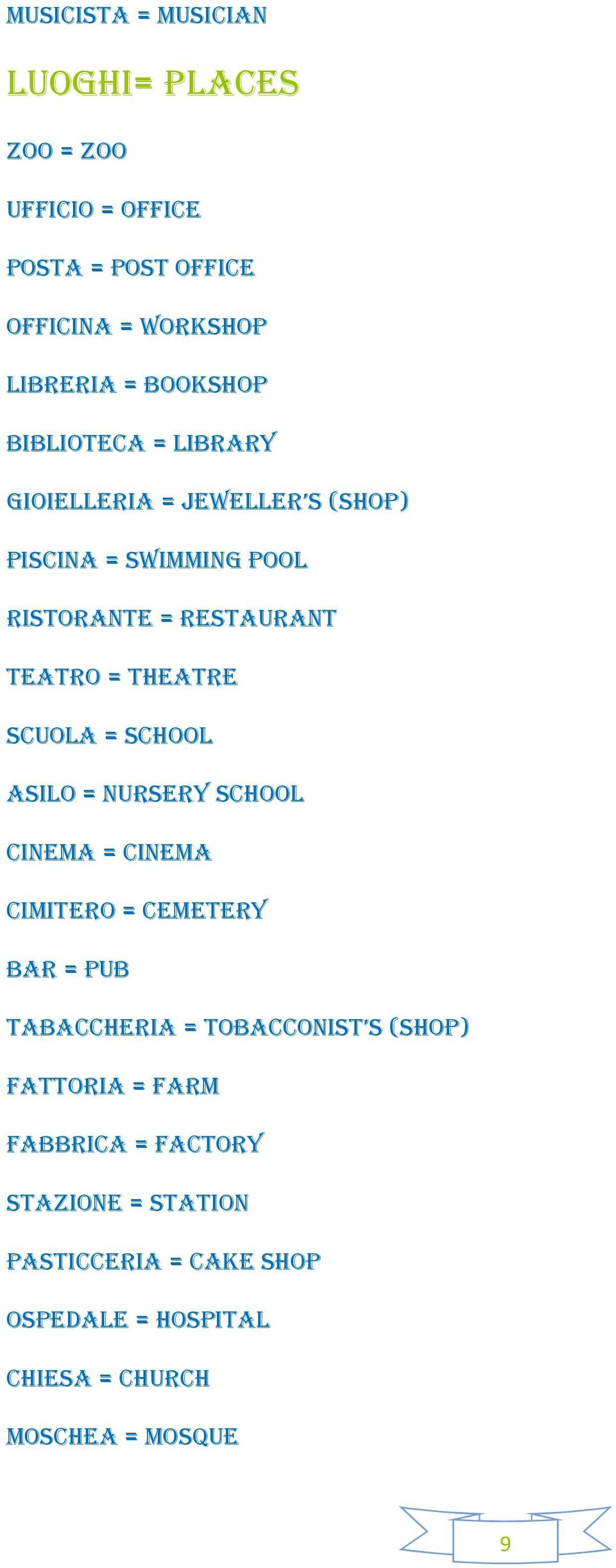 SCUOLA = SCHOOL ASILO = NURSERY SCHOOL CINEMA = CINEMA CIMITERO = CEMETERY BAR = PUB TABACCHERIA = TOBACCONIST S (SHOP)
