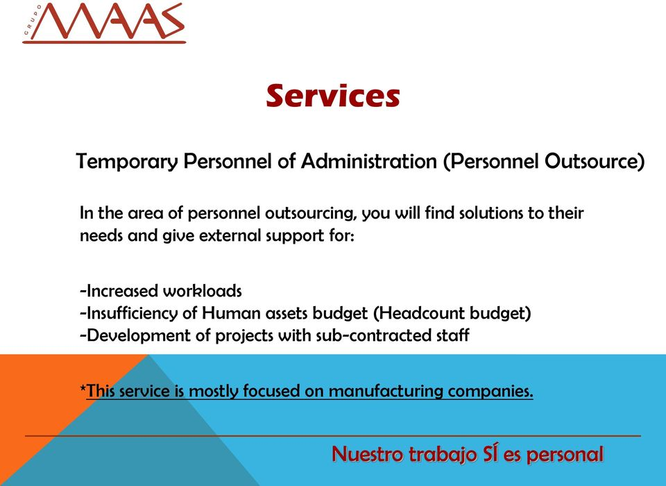 for: -Increased workloads -Insufficiency of Human assets budget (Headcount budget)
