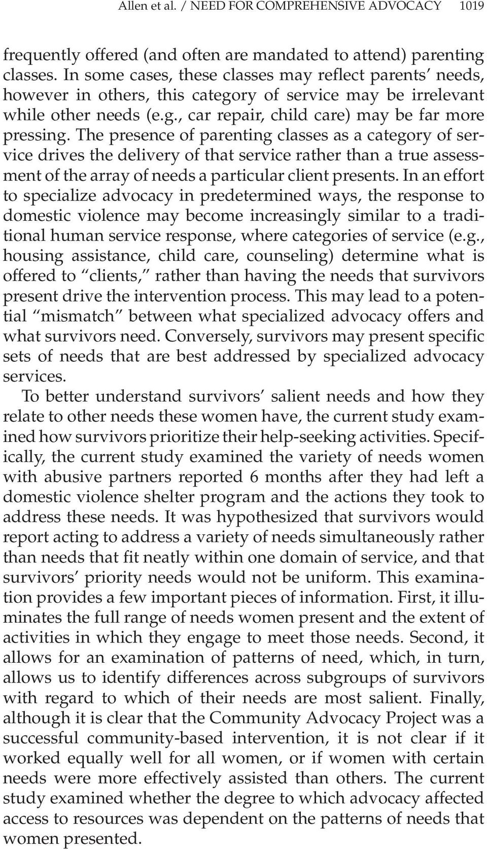 The presence of parenting classes as a category of service drives the delivery of that service rather than a true assessment of the array of needs a particular client presents.