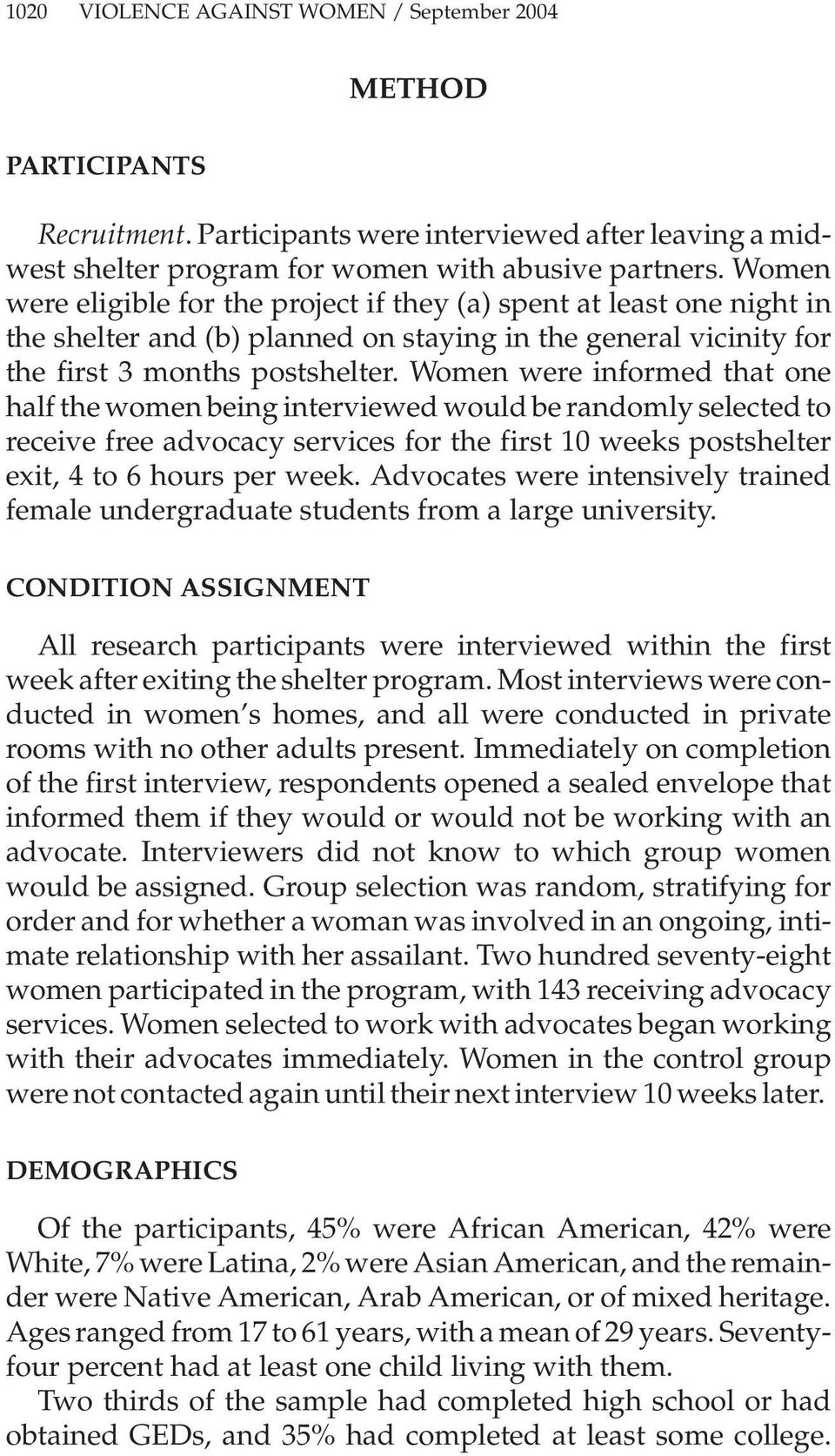 Women were informed that one half the women being interviewed would be randomly selected to receive free advocacy services for the first 10 weeks postshelter exit, 4 to 6 hours per week.