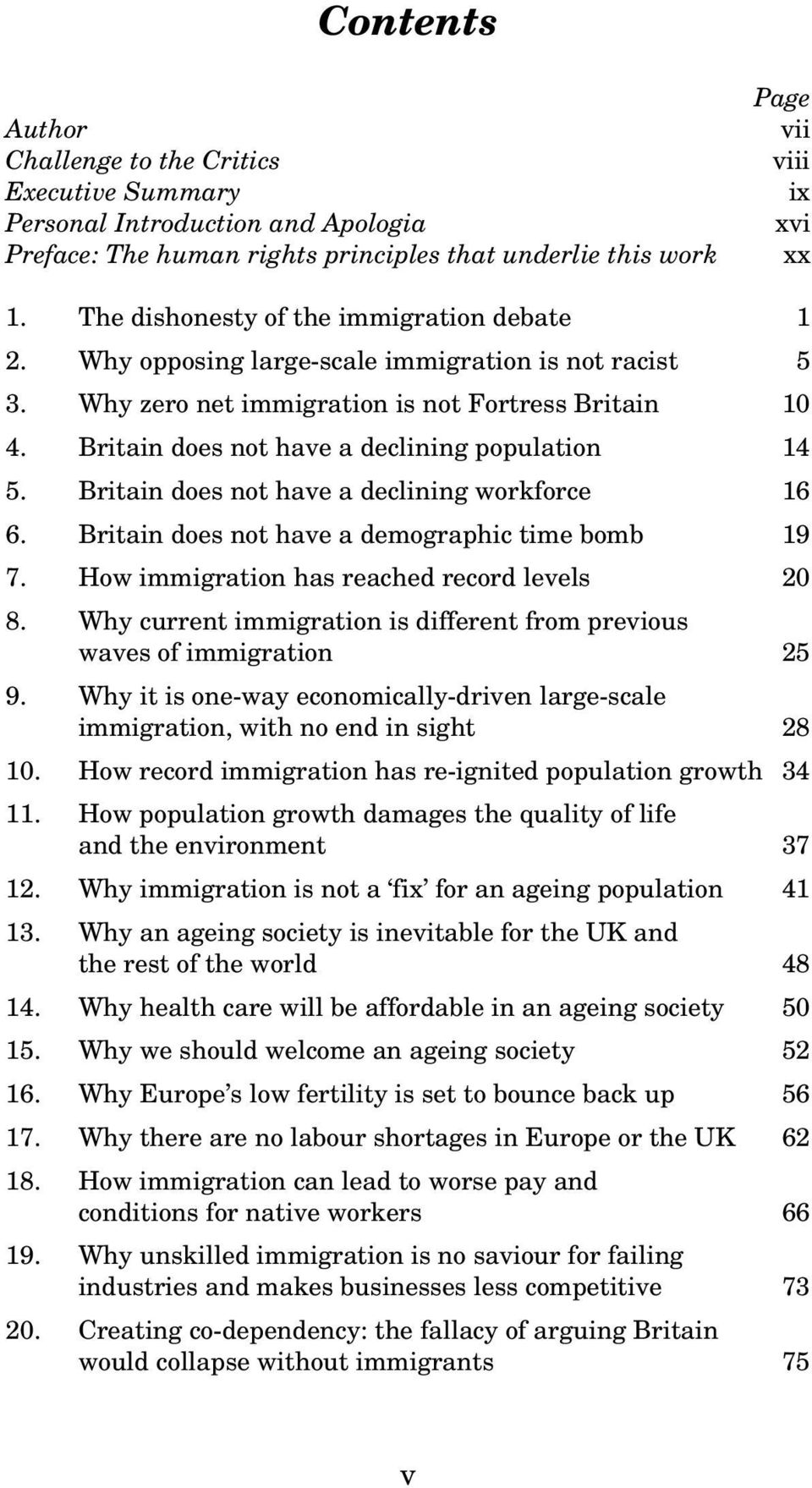 Britain does not have a declining population 14 5. Britain does not have a declining workforce 16 6. Britain does not have a demographic time bomb 19 7. How immigration has reached record levels 20 8.