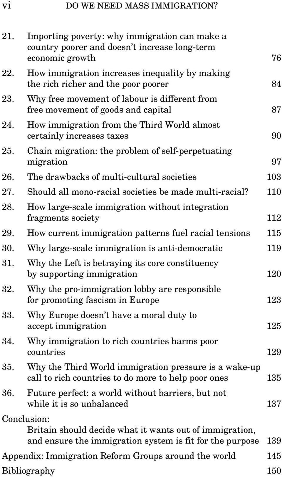 How immigration from the Third World almost certainly increases taxes 90 25. Chain migration: the problem of self-perpetuating migration 97 26. The drawbacks of multi-cultural societies 103 27.