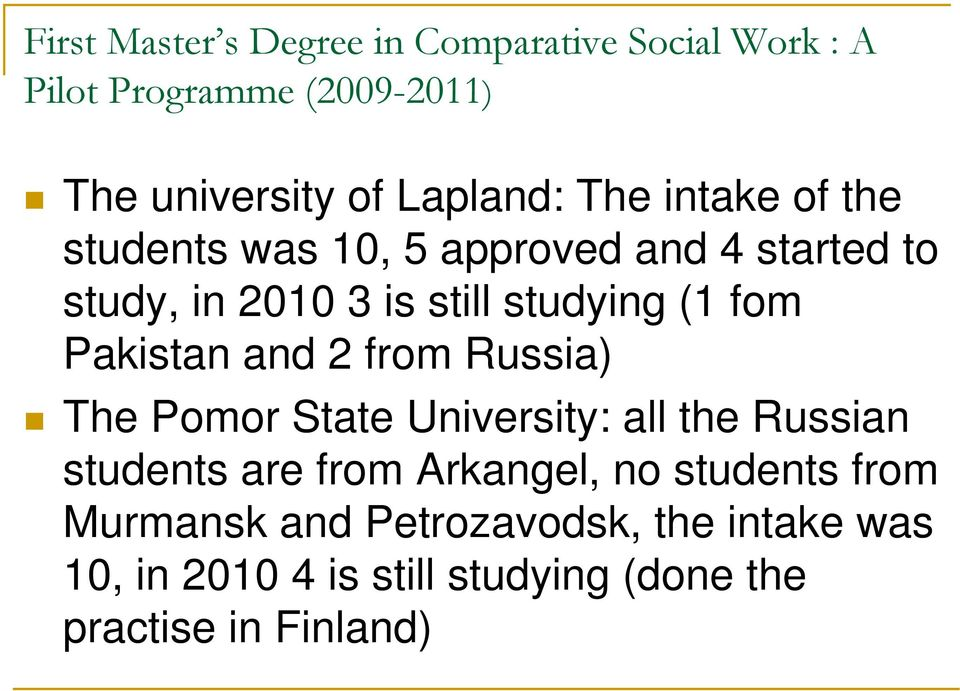 Pakistan and 2 from Russia) The Pomor State University: all the Russian students are from Arkangel, no