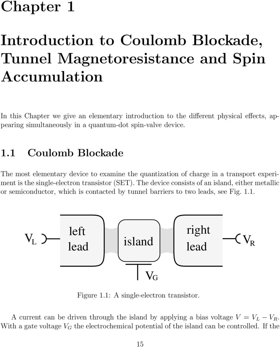 1 Coulomb Blockade The most elementary device to examine the quantization of charge in a transport experiment is the single-electron transistor (SET).