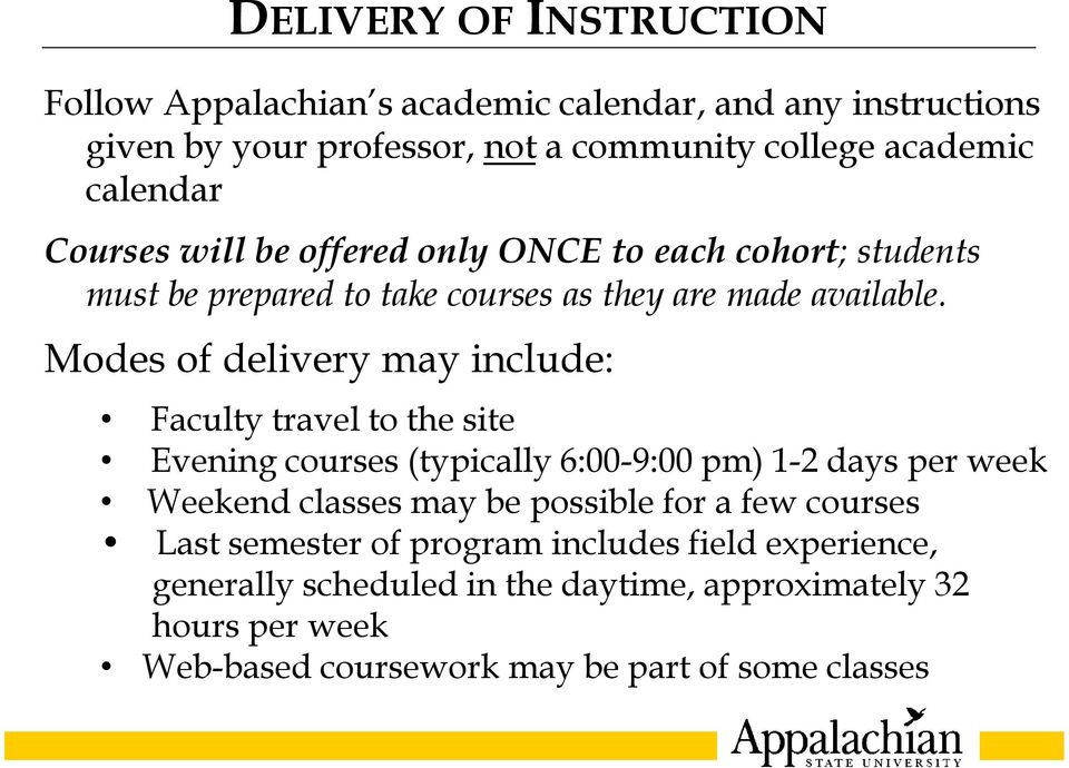 Modes of delivery may include: Faculty travel to the site Evening courses (typically 6:00-9:00 pm) 1-2 days per week Weekend classes may be possible