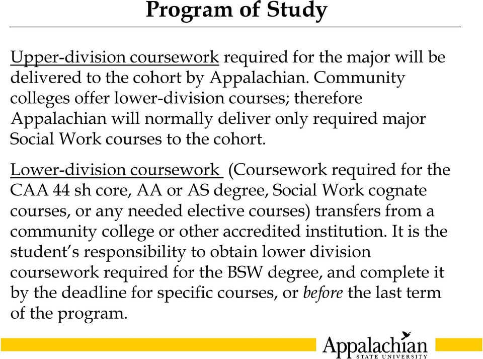 Lower-division coursework (Coursework required for the CAA 44 sh core, AA or AS degree, Social Work cognate courses, or any needed elective courses) transfers from a