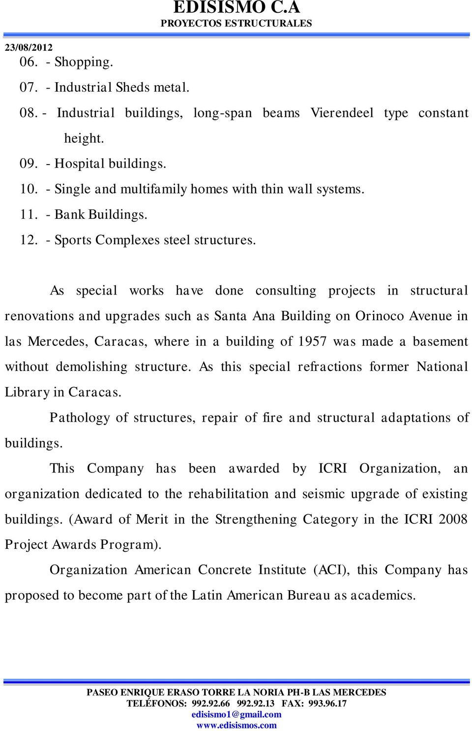 As special works have done consulting projects in structural renovations and upgrades such as Santa Ana Building on Orinoco Avenue in las Mercedes, Caracas, where in a building of 1957 was made a