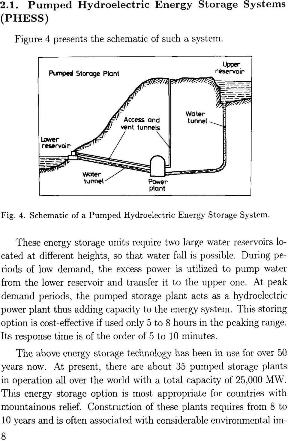During pe- riods of low demand, the excess power is utilized to pump water from the lower reservoir and transfer it to the upper one.