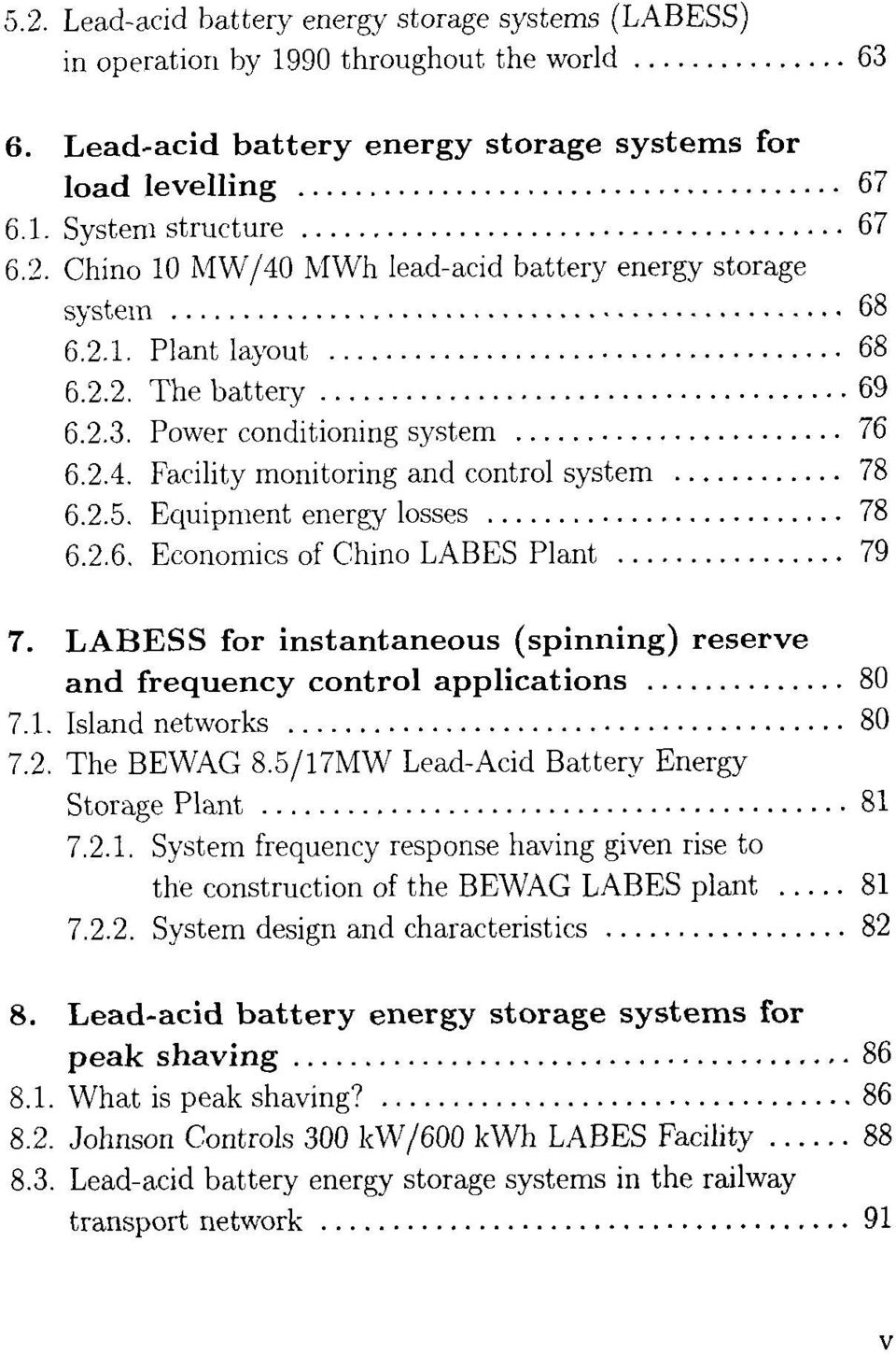 .. 79 7. LABESS for instantaneous (spinning) reserve and frequency control applications... 80 7.1. Island networks... 80 7.2. The BEWAG 8.5/17MW Lead-Acid Battery Energy Storage Plant... 81 7.2.1. System frequency response having given rise to the construction of the BEWAG LABES plant.