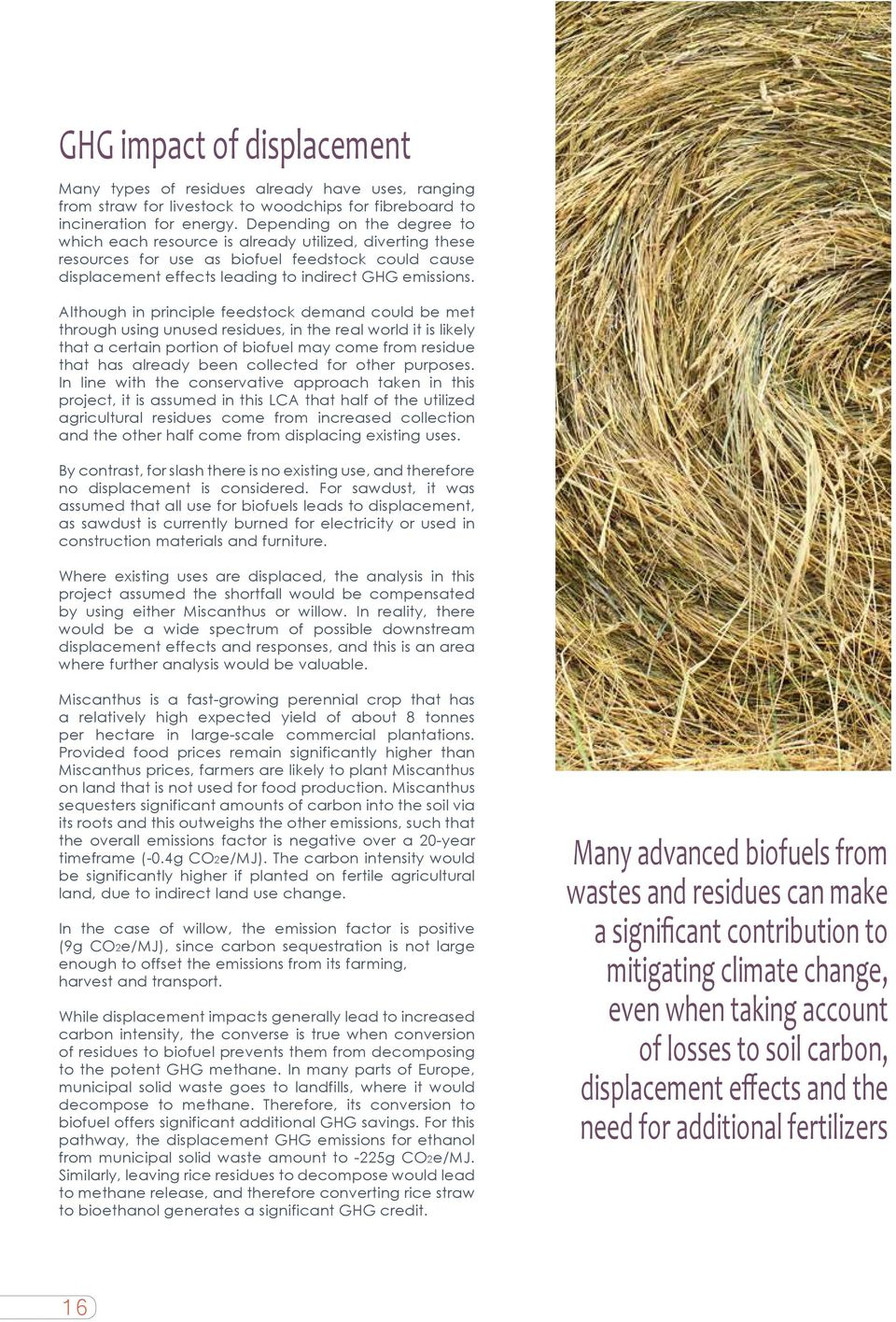 Although in principle feedstock demand could be met through using unused residues, in the real world it is likely that a certain portion of biofuel may come from residue that has already been