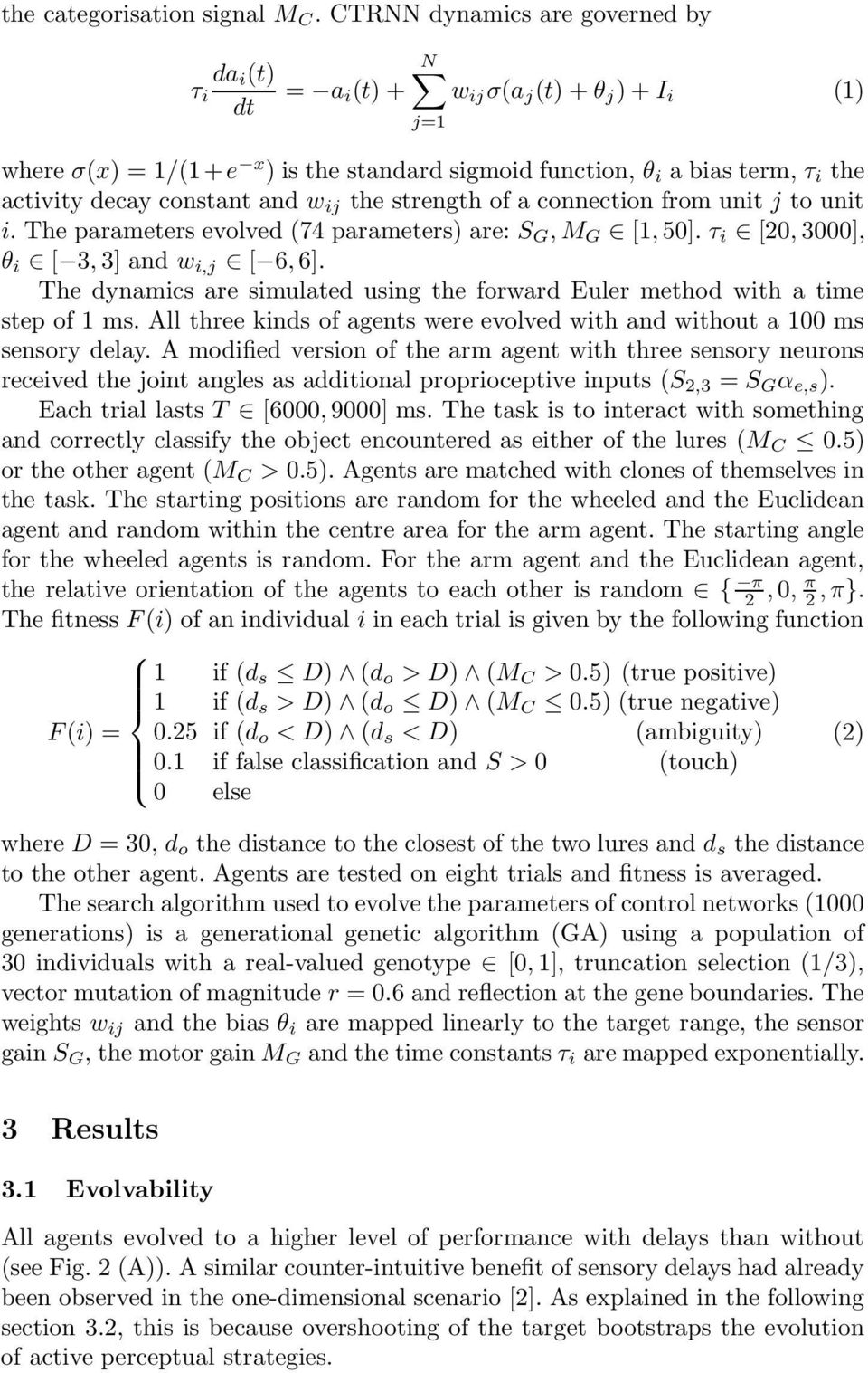 constant and w ij the strength of a connection from unit j to unit i. The parameters evolved (74 parameters) are: S G, M G [, 5]. τ i [2, 3], θ i [ 3, 3] and w i,j [ 6, 6].