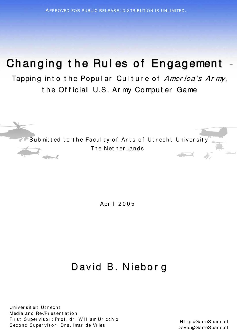 Army Computer Game Submitted to the Faculty of Arts of Utrecht University The Netherlands April 2005 David B.