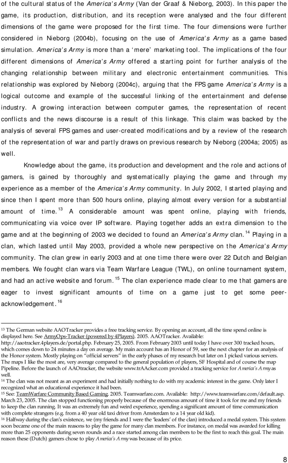 The four dimensions were further considered in Nieborg (2004b), focusing on the use of America s Army as a game based simulation. America s Army is more than a mere marketing tool.