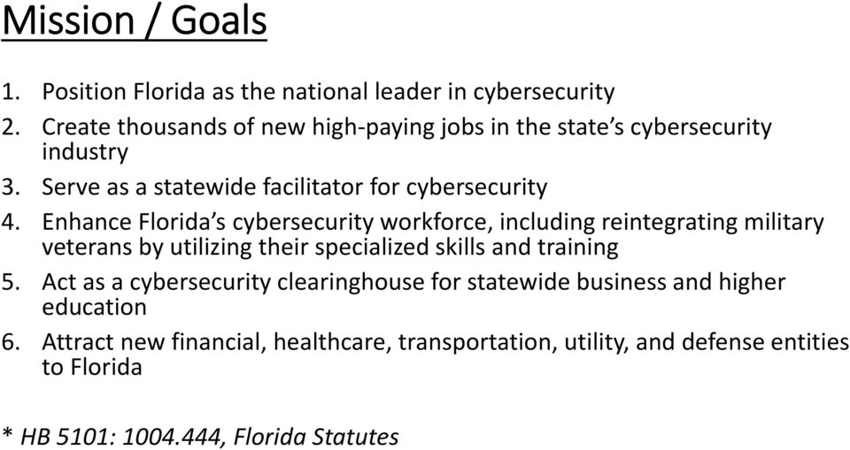 Enhance Florida s cybersecurity workforce, including reintegrating military veterans by utilizing their specialized skills and training 5.
