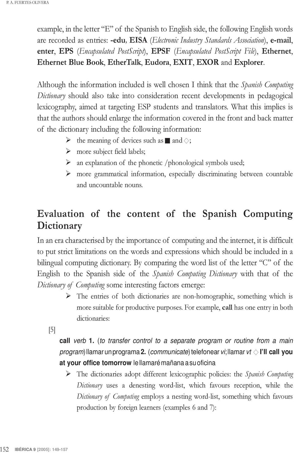 Although the information included is well chosen I think that the Spanish Computing Dictionary should also take into consideration recent developments in pedagogical lexicography, aimed at targeting